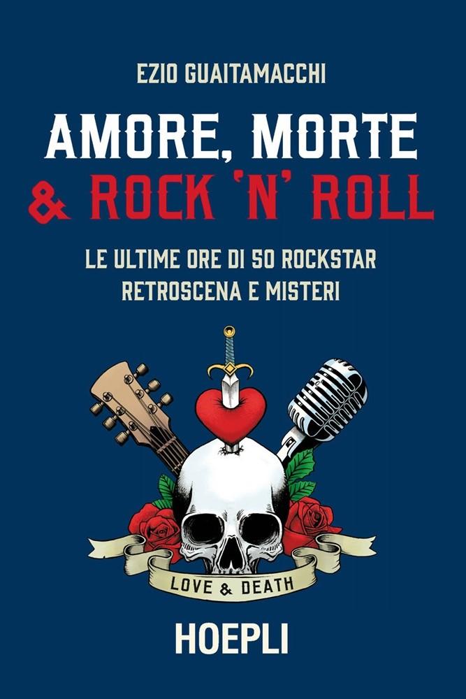 Amore, morte & rock 'n' roll - Ezio Guaitamacchi